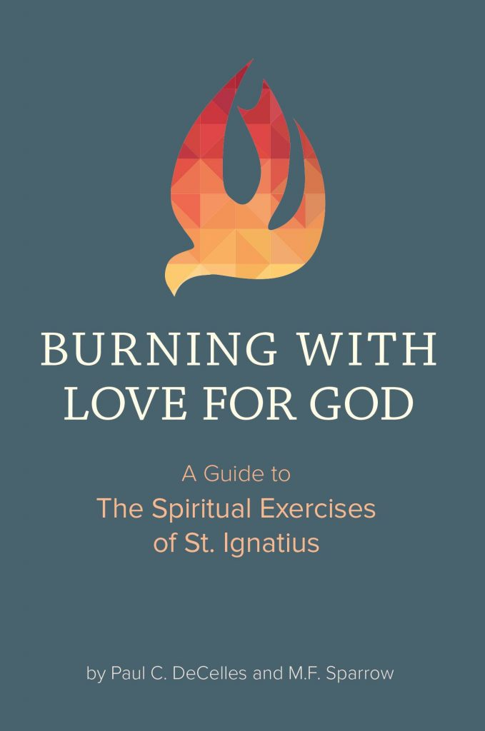 Burning with Love for God: A Guide to the Spiritual Exercises of St. Ignatius